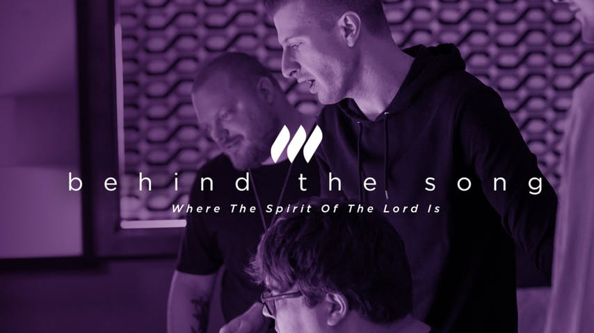 Behind The Song: Where The Spirit Of The Lord Is