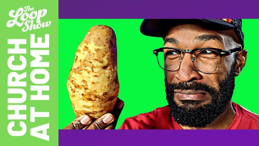 Loop Show Likes You: Potatoes