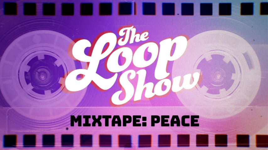 Loop Show Mixtape: Peace