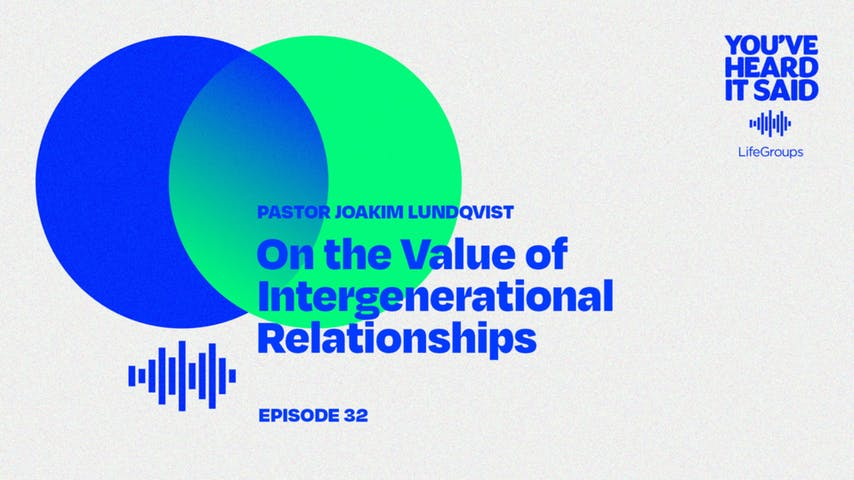 Pastor Joakim Lundqvist on the Value of Intergenerational Relationships