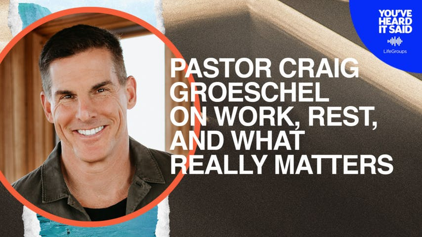 Pastor Craig Groeschel on Work, Rest, and What Really Matters