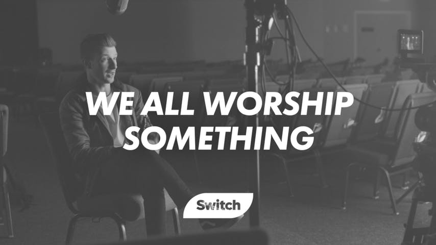 We All Worship Something